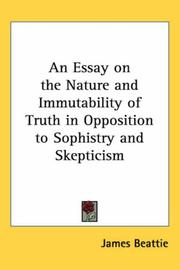 Cover of: An Essay on the Nature and Immutability of Truth in Opposition to Sophistry and Skepticism | James Beattie