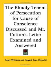 Cover of: The Bloudy Tenent of Persecution for Cause of Conscience Discussed and Mr. Cotton