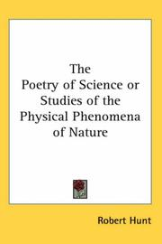 Cover of: The Poetry of Science or Studies of the Physical Phenomena of Nature | Robert Hunt