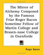 Cover of: The Mirror of Alchemy Composed by the Famous Friar Roger Bacon Sometime Fellow of Martin College and Brasen-nase College in Oxenforde