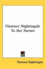 Cover of: Florence Nightingale to her nurses: a selection from Miss Nightingale's addresses to probationers and nurses of the Nightingale School at St. Thomas's Hospital.