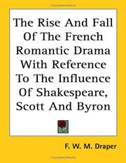 Cover of: The Rise and Fall of the French Romantic Drama With Reference to the Influence of Shakespeare, Scott and Byron | F. W. M. Draper