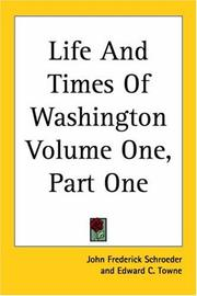 Life and times of Washington by John Frederick Schroeder