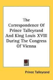 Cover of: The Correspondence of Prince Talleyrand and King Louis XVIII During the Congress of Vienna