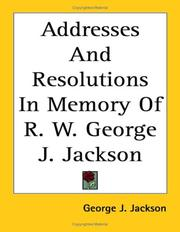 Cover of: Addresses And Resolutions in Memory of R. W. George J. Jackson