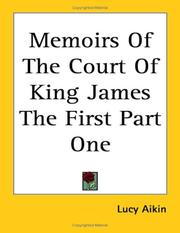 Cover of: Memoirs Of The Court Of King James The First Part One | Lucy Aikin