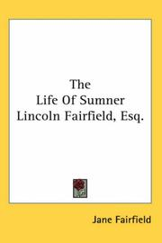 Cover of: The Life Of Sumner Lincoln Fairfield, Esq
