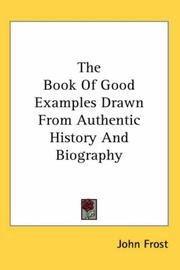 Cover of: The Book Of Good Examples Drawn From Authentic History And Biography | John Frost