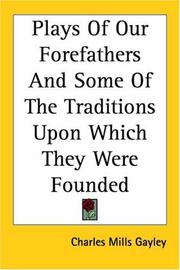 Cover of: Plays of Our Forefathers And Some of the Traditions upon Which They Were Founded | Charles Mills Gayley