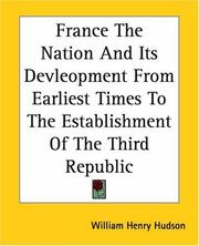 Cover of: France the Nation And Its Devleopment from Earliest Times to the Establishment of the Third Republic