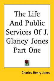 Cover of: The Life And Public Services Of J. Glancy Jones Part One