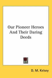 Cover of: Our pioneer heroes and their daring deeds: The lives and famous exploits of ... hero explorers, renowned frontier fighters, and celebrated early settlers of America, from the earliest times to the present.