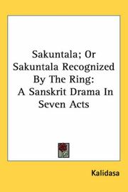 Cover of: Sakuntala; or Sakuntala Recognized by the Ring: A Sanskrit Drama In Seven Acts