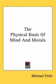 Cover of: The Physical Basis of Mind And Morals
