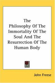 Cover of: The Philosophy of the Immortality of the Soul And the Resurrection of the Human Body | John Freese