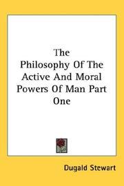 Cover of: The Philosophy Of The Active And Moral Powers Of Man Part One
