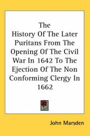 Cover of: The History of the Later Puritans from the Opening of the Civil War in 1642 to the Ejection of the Non Conforming Clergy in 1662 | John Marsden undifferentiated