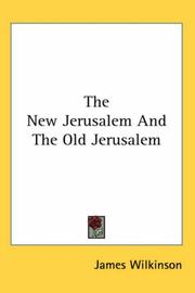 Cover of: The New Jerusalem And the Old Jerusalem | James Wilkinson