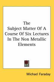 Cover of: The Subject Matter of a Course of Six Lectures in the Non Metallic Elements