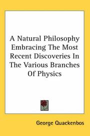 Cover of: A Natural Philosophy Embracing The Most Recent Discoveries In The Various Branches Of Physics