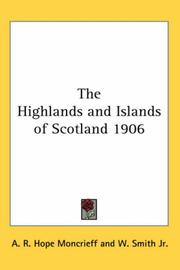 Cover of: The Highlands and Islands of Scotland 1906 | Moncrieff, A. R. Hope