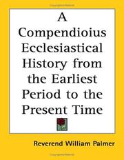 Cover of: A Compendioius Ecclesiastical History from the Earliest Period to the Present Time | William Palmer