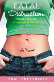 Cover of: Fatal distraction, or, How I conquered my addiction to celebrities and got a life | Mariah Fredericks