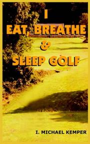 Cover of: I EAT, BREATHE & SLEEP GOLF