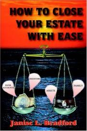 Cover of: HOW TO CLOSE YOUR ESTATE WITH EASE | Janise , L. Bradford