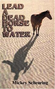 Cover of: Lead A Dead Horse To Water | Mickey Scheuring