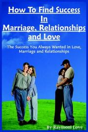 Cover of: How To Find Success In Marriage, Relationships And Love | Raymoni Love
