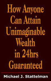 Cover of: How Anyone Can Attain Unimaginable Wealth in 24hrs Guaranteed