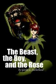 Cover of: The Beast, the Boy, and the Rose | Gavin L. Sutherland