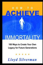 Cover of: HOW TO ACHIEVE IMMORTALITY | Lloyd Silverman