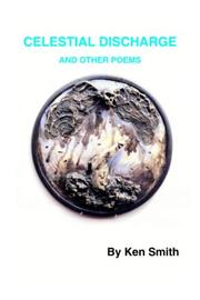 Cover of: CELESTIAL DISCHARGE AND OTHER POEMS | Ken Smith
