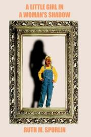 Cover of: A LITTLE GIRL IN A WOMAN'S SHADOW