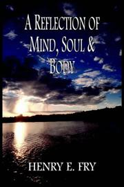 Cover of: A REFLECTION OF MIND, SOUL & BODY