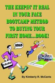 Cover of: The Keepin It Real, In Your Face, Bootcamp Method To Buying Your First Home...Book!