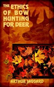 Cover of: THE ETHICS OF BOW HUNTING FOR DEER