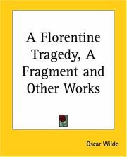 Cover of: A Florentine Tragedy, A Fragment And Other Works | Oscar Wilde