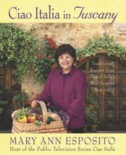 Cover of: Ciao Italia in Tuscany: traditional recipes from one of Italy's most famous regions