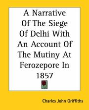 Cover of: A Narrative Of The Siege Of Delhi With An Account Of The Mutiny At Ferozepore In 1857 | Charles John Griffiths