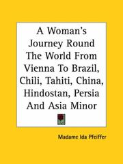 Cover of: A Woman's Journey Round The World From Vienna To Brazil, Chili, Tahiti, China, Hindostan, Persia And Asia Minor