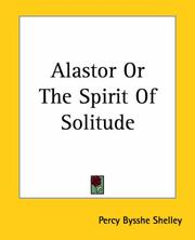 Cover of: Alastor Or The Spirit Of Solitude: and Other Poems (Collected Works of Percy Bysshe Shelley)
