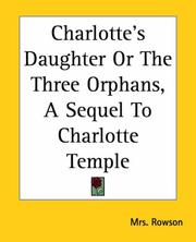 Cover of: Charlotte's Daughter Or The Three Orphans, A Sequel To Charlotte Temple
