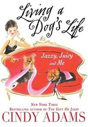 Cover of: Living a Dog's Life, Jazzy, Juicy, and Me | Cindy Adam, Cindy Heller Adams