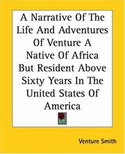 Cover of: A Narrative Of The Life And Adventures Of Venture A Native Of Africa But Resident Above Sixty Years In The United States Of America