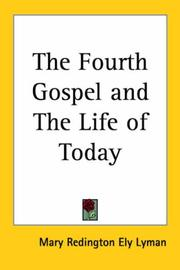 Cover of: The Fourth Gospel And the Life of Today | Mary Redington Ely Lyman