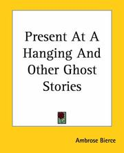 Cover of: Present At A Hanging And Other Ghost Stories | Ambrose Bierce