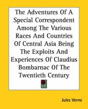 Cover of: The Adventures Of A Special Correspondent Among The Various Races And Countries Of Central Asia Being The Exploits And Experiences Of Claudius Bombarnac Of The Twentieth Century | Jules Verne